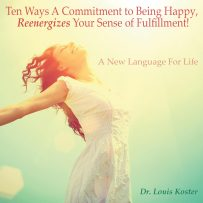 Ten Ways A Commitment To Being Happy, Reenergizes Your Sense Of Fulfillment
