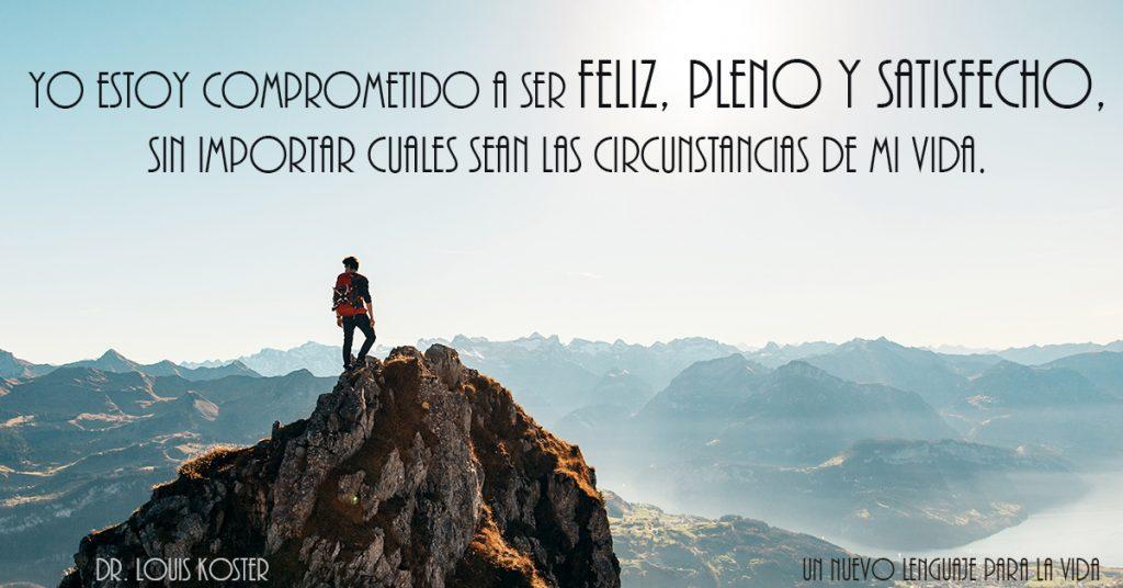 Estoy Comprometido a Ser Feliz, Pleno y Satisfecho, Sin Importar Cuáles Sean las Circunstancias de Mi Vida